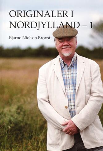 Bjarne Nielsen Brovst: Originaler i Nordjylland. 1