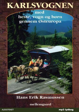 Hans Erik Rasmussen (f. 1963): Karlsvognen : med heste, vogn og børn gennem Østeuropa