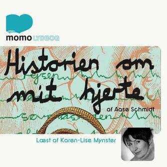 Aase Schmidt (f. 1935): Historien om mit hjerte