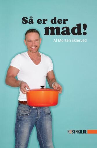 Morten Skærved: Så er der mad!
