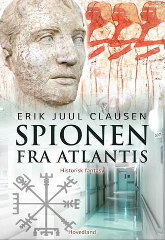 Erik Juul Clausen: Spionen fra Atlantis : roman