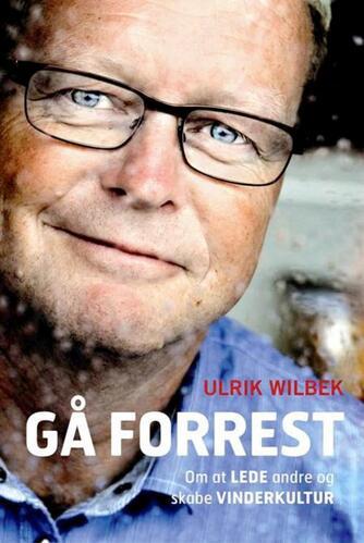 Ulrik Wilbek: Gå forrest : om at lede andre og skabe vinderkultur