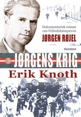 Erik Knoth: Jørgens krig : dokumentarisk roman om frihedskæmperen Jørgen Røjel