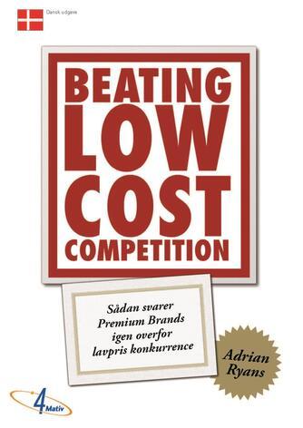 Adrian Ryans: Beating low cost competition : sådan svarer premium brands igen overfor lavpris konkurrence