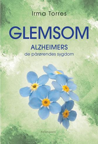 Irma Torres: Glemsom : Alzheimers, de pårørendes sygdom