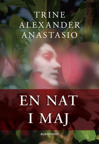 Trine Alexander Anastasio: En nat i maj