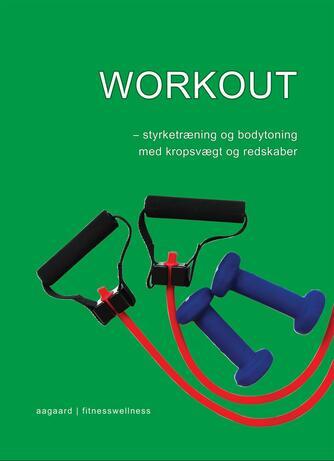 Marina Aagaard: Workout : styrketræning og bodytoning med kropsvægt og redskaber