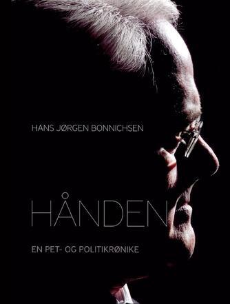 H. J. Bonnichsen: Hånden : en PET- og politikrønike