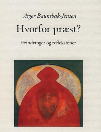 Asger Baunsbak-Jensen: Hvorfor præst? : erindringer og refleksioner