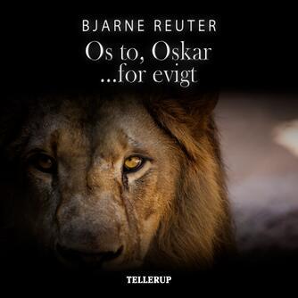 Bjarne Reuter: Os to, Oskar - for evigt