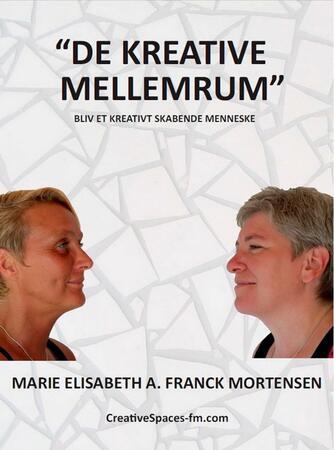 """Marie Elisabeth A. Franck Mortensen, Helene Franck Mortensen: """"De Kreative Mellemrum"""" : bliv et kreativt skabende menneske"""
