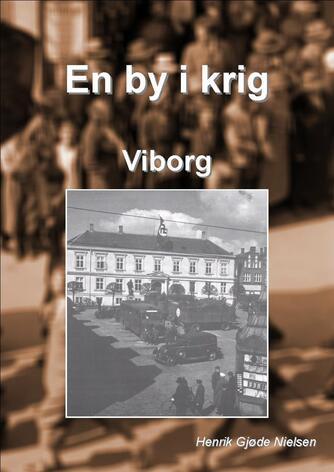 Henrik Gjøde Nielsen: En by i krig - Viborg