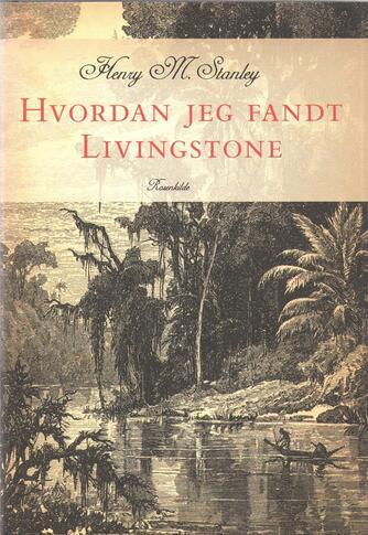 Henry Morton Stanley: Hvordan jeg fandt Livingstone