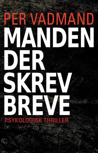 Per Vadmand: Manden der skrev breve : psykologisk thriller