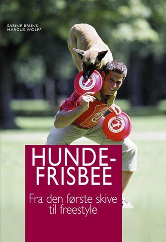 Sabine Bruns, Marcus Wolff: Hundefrisbee : fra den første skive til freestyle