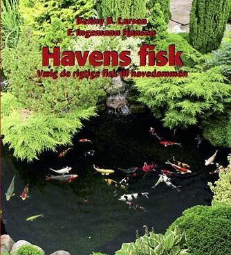 Benny B. Larsen (f. 1939), F. Ingemann Hansen: Havens fisk : vælg de rigtige fisk til havedammen