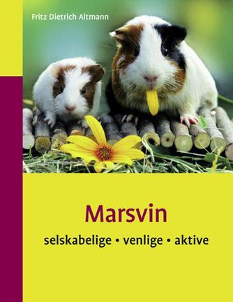 Fritz Dietrich Altmann: Marsvin : selskabelige, venlige, aktive