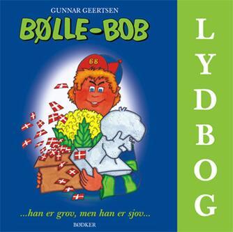 Gunnar Geertsen: Bølle-Bob - han er grov, men han er sjov -