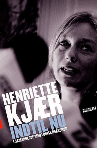 Henriette Kjær: Henriette Kjær - indtil nu