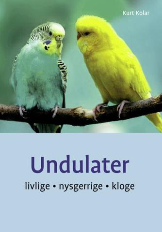 Kurt Kolar: Undulater : livlige, nysgerrige, kloge