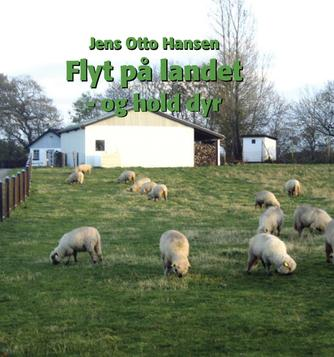 Jens Otto Hansen (f. 1946): Flyt på landet - og hold dyr