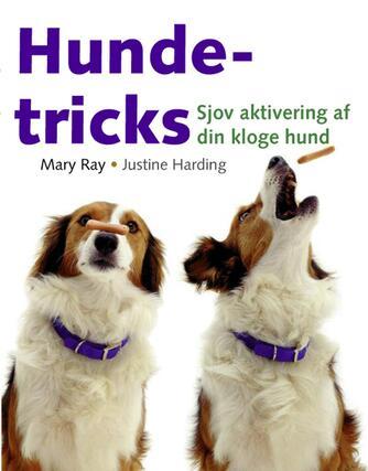 Mary Ray, Justine Harding: Hundetricks : sjov aktivering af din kloge hund med klikkertræning