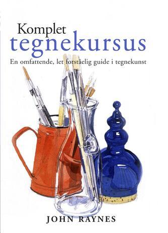 John Raynes: Komplet tegnekursus : en omfattende, let forståelig guide i tegnekunst
