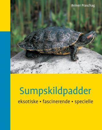 Reiner Praschag: Sumpskildpadder : eksotiske, fascinerende, specielle