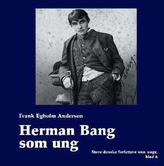 Frank Egholm Andersen: Herman Bang som ung