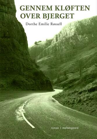 Dorthe Emilie Røssell: Gennem kløften over bjerget : roman