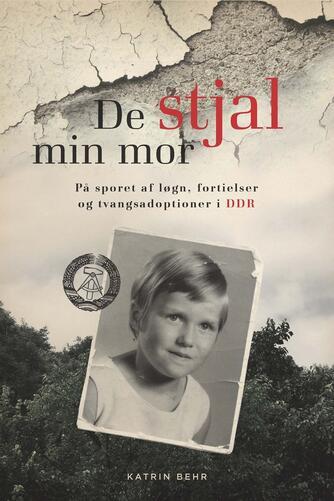 Katrin Behr, Peter Hartl: De stjal min mor : på sporet af løgn, fortielser og tvangsadoptioner i DDR