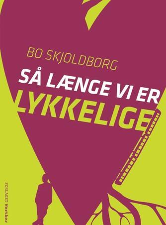 Bo Skjoldborg: Så længe vi er lykkelige
