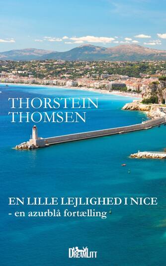 Thorstein Thomsen (f. 1950): En lille lejlighed i Nice : en azurblå fortælling