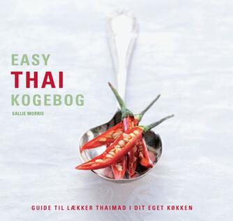 Sallie Morris: Easy thai kogebog : lækker hjemmelavet thai mad beskrevet trin for trin
