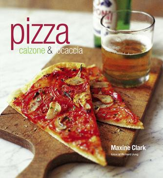 Maxine Clark: Pizza, calzone & focaccia