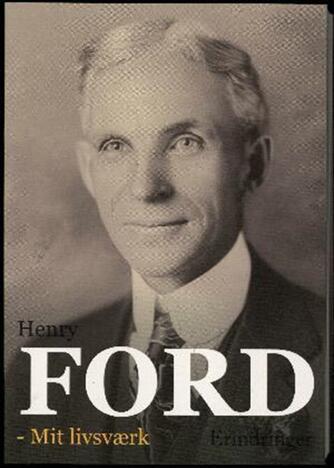 Henry Ford (f. 1863): Mit livsværk