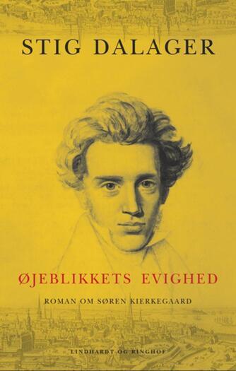 Stig Dalager: Øjeblikkets evighed : roman om Søren Kierkegaard