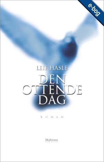Leif Hasle: Den ottende dag : roman