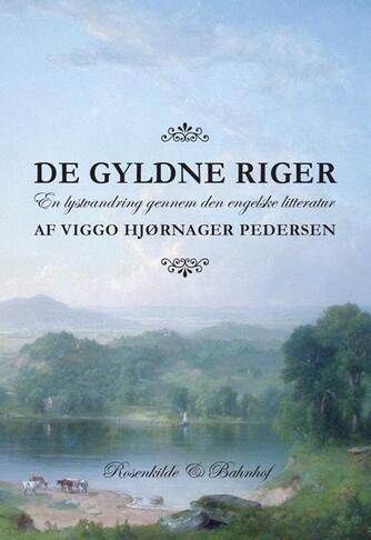 Viggo Hjørnager Pedersen: De gyldne riger : en lystvandring gennem den engelske litteratur