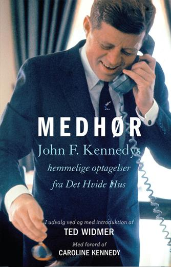 : Medhør : John F. Kennedys hemmelige optagelser fra det Hvide Hus