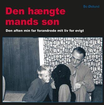 : Den hængte mands søn : Den aften min far forandrede mit liv for evigt
