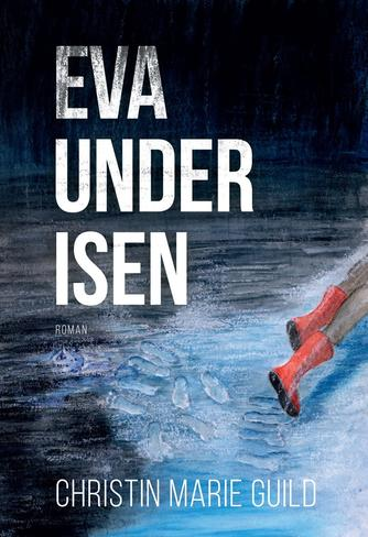 Christin Marie Guild: Eva under isen : roman