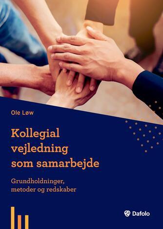 Ole Løw: Kollegial vejledning som samarbejde : grundholdninger, metoder og redskaber