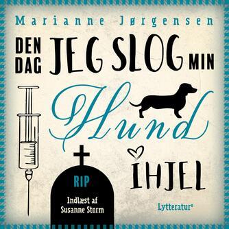 Marianne Jørgensen (f. 1966): Den dag jeg slog min hund ihjel