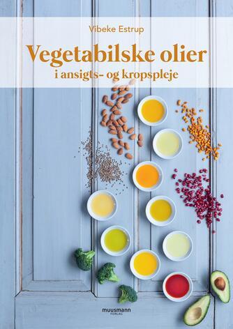 Vibeke Estrup: Vegetabilske olier i ansigts- og kropspleje