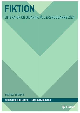 Thomas Thurah: Fiktion : litteratur og didaktik på læreruddannelsen
