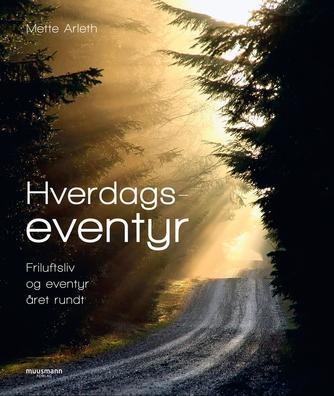 Mette Arleth: Hverdagseventyr : friluftsliv og eventyr året rundt