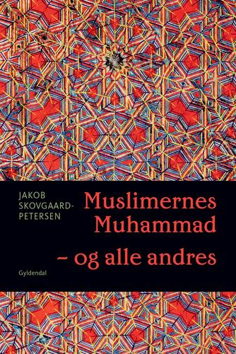 Jakob Skovgaard-Petersen: Muslimernes Muhammad - og alle andres