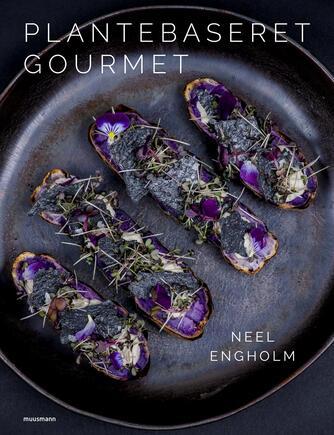 Neel Engholm: Plantebaseret gourmet