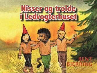 Bent Bjerring: Nisser og trolde i Ledvogterhuset : børnebog
